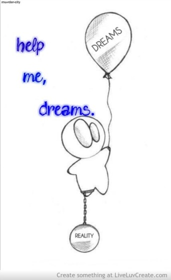 dream-dreams-reality-help-me-love-pretty-quotes-quote-Favim.com-610471